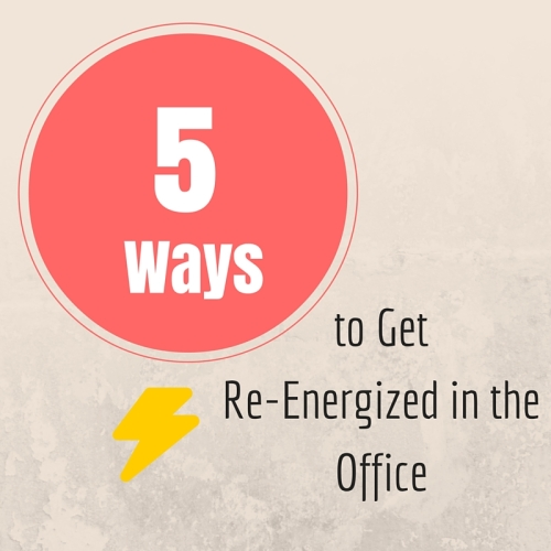 5 ways to get re-energized in tehe office