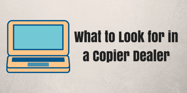 What to Look for in a Copier Dealer