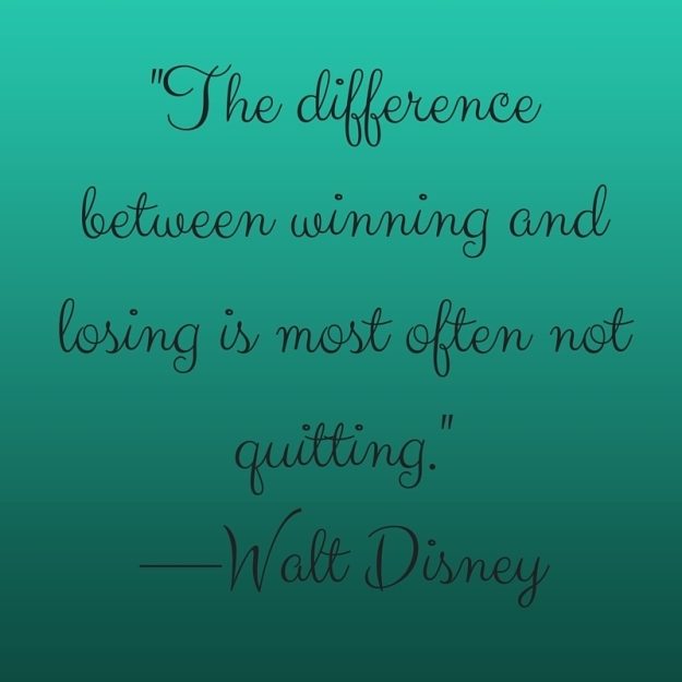 1. -The difference between winning and losing is most often not quitting.- —Walt Disney