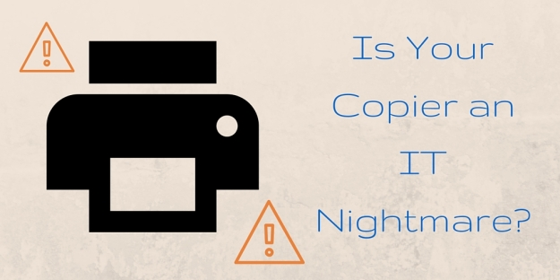 Is Your Copier an IT Nightmare-