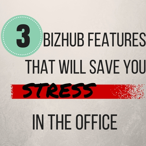 BizHub Features that will save you