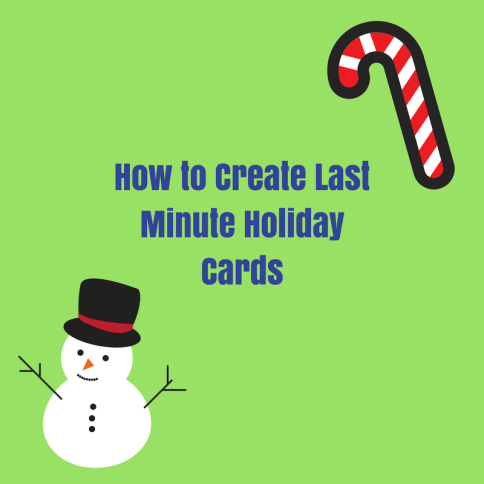 How to Create Last Minute Holiday Cards