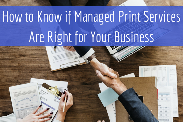 How to Know if Managed Print Services Are Right for Your Business.png