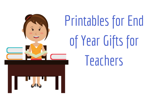 Printables for End of Year Gifts for Teachers