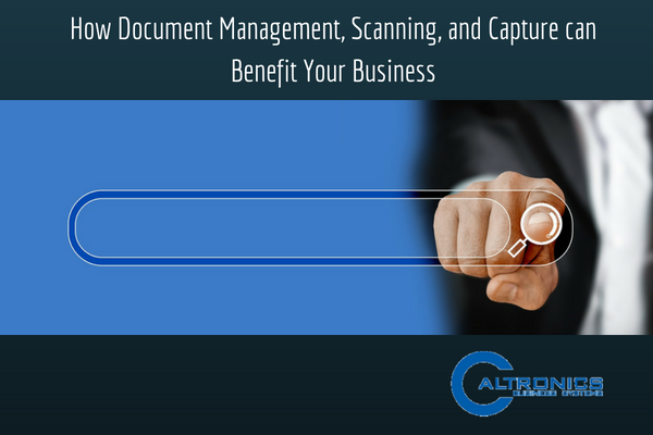 How Document Management, Scanning, and Capture can Benefit Your Business