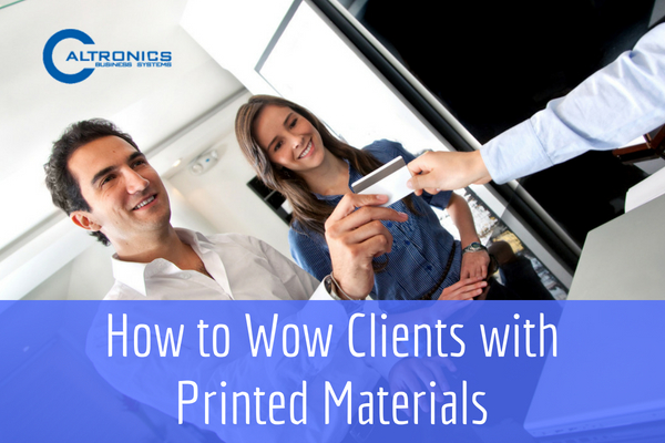 How to Wow Clients with Printed Materials