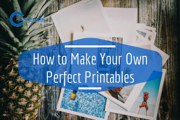 How to make your own perfect printables