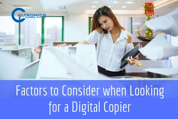 Factors to consider when looking for a digital copier