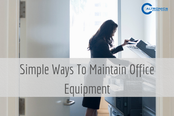 tips to maintain office equipment
